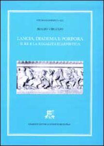 Foto Cover di Lancia, diadema e porpora. Il re e la regalità ellenistica, Libro di Biagio Virgilio, edito da Giardini