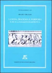 Lancia, diadema e porpora. Il re e la regalità ellenistica