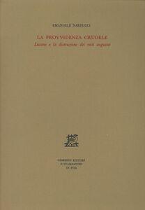 Foto Cover di La provvidenza crudele. Lucano e la distruzione dei miti augustei, Libro di Emanuele Narducci, edito da Giardini