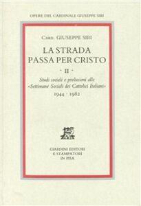 Libro La strada passa per Cristo. Vol. 2: Studi sociali e prolusioni alle «Settimane sociali dei cattolici italiani» (1944-1982). Giuseppe Siri