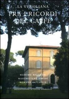 La Versiliana. Fra i ricordi del caffè - Massimo Mallegni,Massimiliano Simoni,Romano Battaglia - copertina