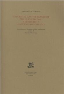 Esegesi al canone giambico per la Pentecoste attribuito a Giovanni Damasceno - Gregorio di Corinto - copertina