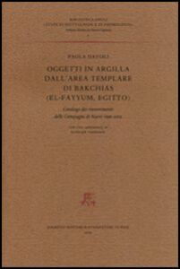 Libro Oggetti in argilla dall'area templare di Bakchias (El-Fayyum, Egitto). Catalogo dei rinvenimenti delle Campagne di scavo 1996-2002 Paola Davoli