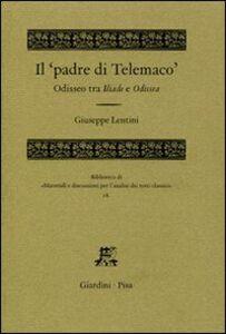 Foto Cover di Il «padre di Telemaco». Odisseo tra Iliade e Odissea, Libro di Giuseppe Lentini, edito da Giardini