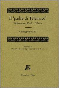 Il Il «padre di Telemaco». Odisseo tra Iliade e Odissea - Lentini Giuseppe - wuz.it