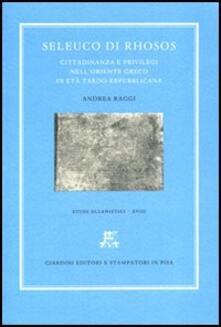Seleuco di Rhosos. Seleuco di Rhosos. Cittadinanza e privilegi nell'Oriente greco in età tardo-repubblicana - A. Raggi - copertina