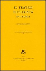 Libro Il teatro futurista in teoria E. Mezzetta