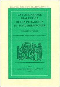 Foto Cover di La fondazione dialettica della pedagogia di Schleiermacher, Libro di Birgitta Fuchs, edito da Giardini