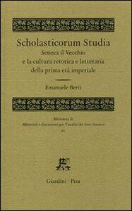 Libro Scholasticorum Studia. Seneca il Vecchio e la cultura retorica e letteraria della prima età imperiale