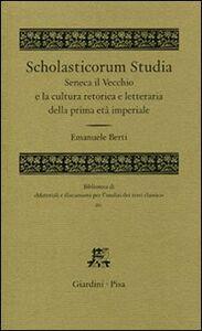 Foto Cover di Scholasticorum studia. Seneca il Vecchio e la cultura retorica e letteraria della prima età imperiale, Libro di Emanuele Berti, edito da Giardini