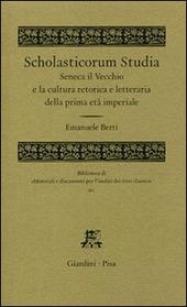 Scholasticorum studia. Seneca il Vecchio e la cultura retorica e letteraria della prima età imperiale