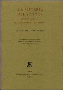 La materia del sogno. Pirandello tra racconto e visione - C. Sebastiana Nobili - copertina