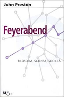 Feyerabend. Filosofia, scienza e società - John Preston - copertina