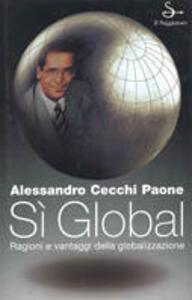 Sì global. Ragioni e vantaggi della globalizzazione