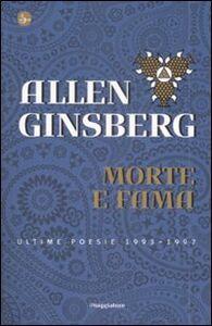 Foto Cover di Morte e fama. Ultime poesie 1993-1997, Libro di Allen Ginsberg, edito da Il Saggiatore