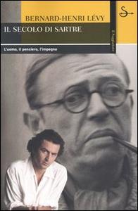 Libro Il secolo di Sartre. L'uomo, il pensiero, l'impegno Bernard-Henri Lévy