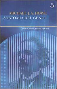 Libro Anatomia del genio. Einstein, Darwin, Dickens e gli altri Michael J. Howe