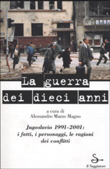 La guerra dei dieci anni. Jugoslavia 1991-2001 - copertina