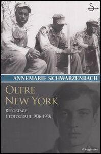 Foto Cover di Oltre New York. Reportage e fotografie 1936-1938, Libro di Annemarie Schwarzenbach, edito da Il Saggiatore