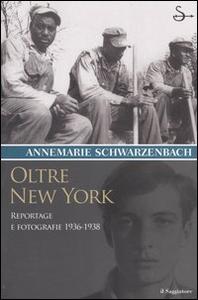 Libro Oltre New York. Reportage e fotografie 1936-1938 Annemarie Schwarzenbach