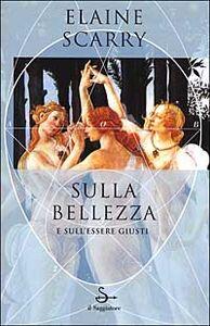 Foto Cover di Sulla bellezza e sull'essere giusti, Libro di Elaine Scarry, edito da Il Saggiatore