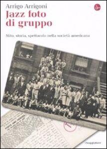 Libro Jazz foto di gruppo. Mito, storia, spettacolo nella società americana Arrigo Arrigoni
