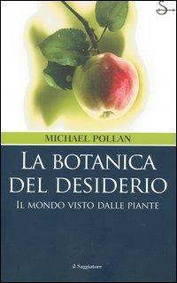 Risultati immagini per La Botanica del desiderio di Michael Pollan