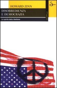 Disobbedienza e democrazia. Lo spirito della ribellione - Howard Zinn - copertina