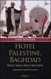 Libro Hotel Palestine, Baghdad. Nelle mani degli iracheni Toni Fontana
