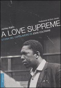 A A love supreme. Storia del capolavoro di John Coltrane - Kahn Ashley - wuz.it