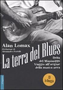 Libro La terra del blues. Delta del Mississippi. Viaggio all'origine della musica nera. Con CD Audio Alan Lomax