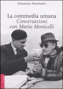 La commedia umana. Conversazioni con Mario Monicelli - Sebastiano Mondadori,Mario Monicelli - copertina