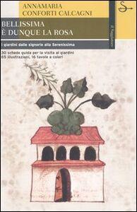Foto Cover di Bellissima è dunque la rosa. I giardini dalle signorie alla Serenissima, Libro di Annamaria Conforti Calcagni, edito da Il Saggiatore