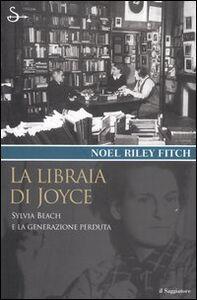 Libro La libraia di Joyce. Sylvia Beach e la generazione perduta Noel Riley Fitch