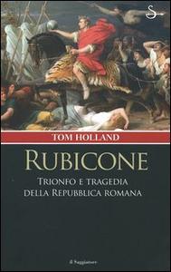 Libro Rubicone. Trionfo e tragedia della Repubblica romana Tom Holland