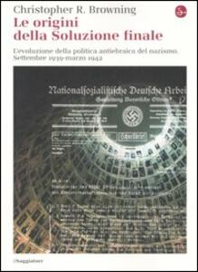 Le origini della soluzione finale. L'evoluzione della politica antiebraica del nazismo. Settembre 1939-marzo 1942