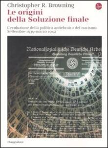 Le origini della soluzione finale. L'evoluzione della politica antiebraica del nazismo. Settembre 1939-marzo 1942 - Christopher R. Browning - copertina