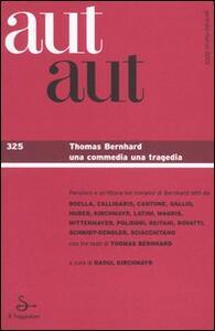 Aut aut. Vol. 325: Thomas Bernhard. Una commedia una tragedia.