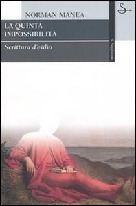 Libro La quinta impossibilità. Scrittura d'esilio Norman Manea