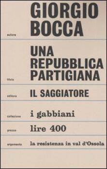 Una repubblica partigiana. Ossola 10 settembre-23 ottobre 1944 - Giorgio Bocca - copertina