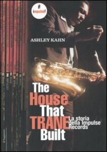 Libro The house that Trane built. La storia della Impulse Records Ashley Kahn