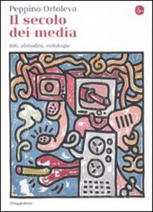 Il secolo dei media. Riti, abitudini, mitologie