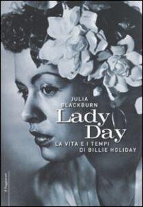 Foto Cover di Lady Day. La vita e i tempi di Billie Holiday, Libro di Julia Blackburn, edito da Il Saggiatore