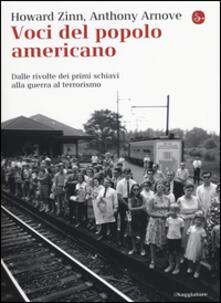 Voci del popolo americano. Dalle rivolte dei primi schaivi alla guerra al terrorismo - Howard Zinn,Anthony Arnove - copertina