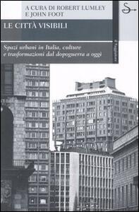 Le città visibili. Spazi urbani in Italia, culture e trasformazioni dal dopoguerra a oggi