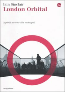Libro London Orbital. A piedi attorno alla metropoli. Con DVD Iain Sinclair