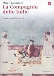 La compagnia delle Indie. La prima multinazionale - Maya Jasanoff - copertina