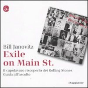 Foto Cover di Exile on Main St. Il capolavoro riscoperto dei Rolling Stones. Guida all'ascolto, Libro di Bill Janovitz, edito da Il Saggiatore
