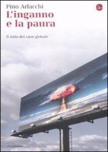 Foto Cover di L' inganno e la paura. Il mito del caos globale, Libro di Pino Arlacchi, edito da Il Saggiatore