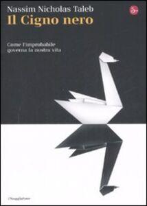Foto Cover di Il cigno nero. Come l'improbabile governa la nostra vita, Libro di Nassim N. Taleb, edito da Il Saggiatore